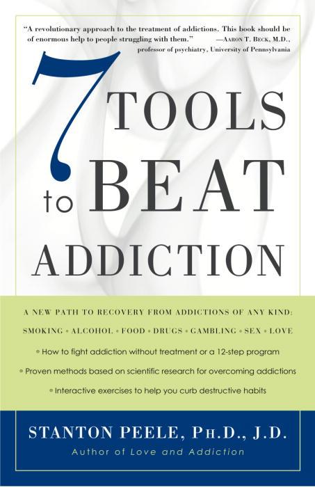 7 Tools to Beat Addiction By Peele, Stanton